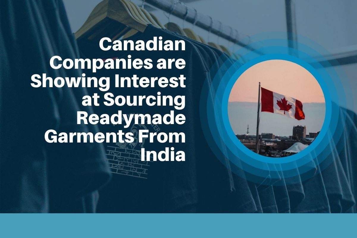 Canadian Companies are Showing Interest at Sourcing Readymade Garments From India