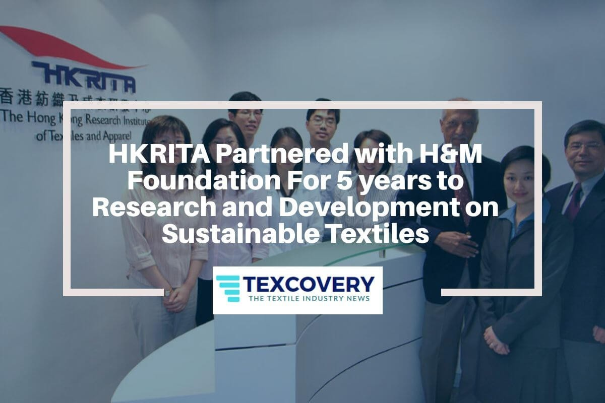 HKRITA Partnered with  H&M Foundation For 5 years to Research and Development on Sustainable Textiles