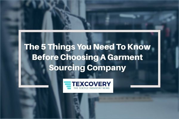 The 5 Things You Need To Know Before Choosing A Garment Sourcing Company